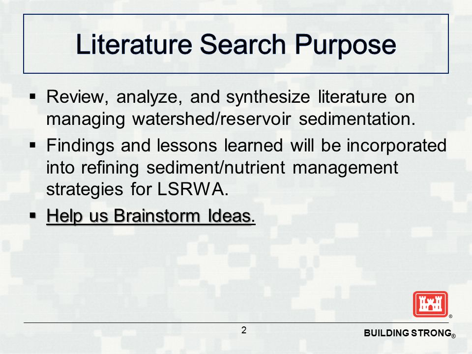 BUILDING STRONG ®  Review, analyze, and synthesize literature on managing watershed/reservoir sedimentation.