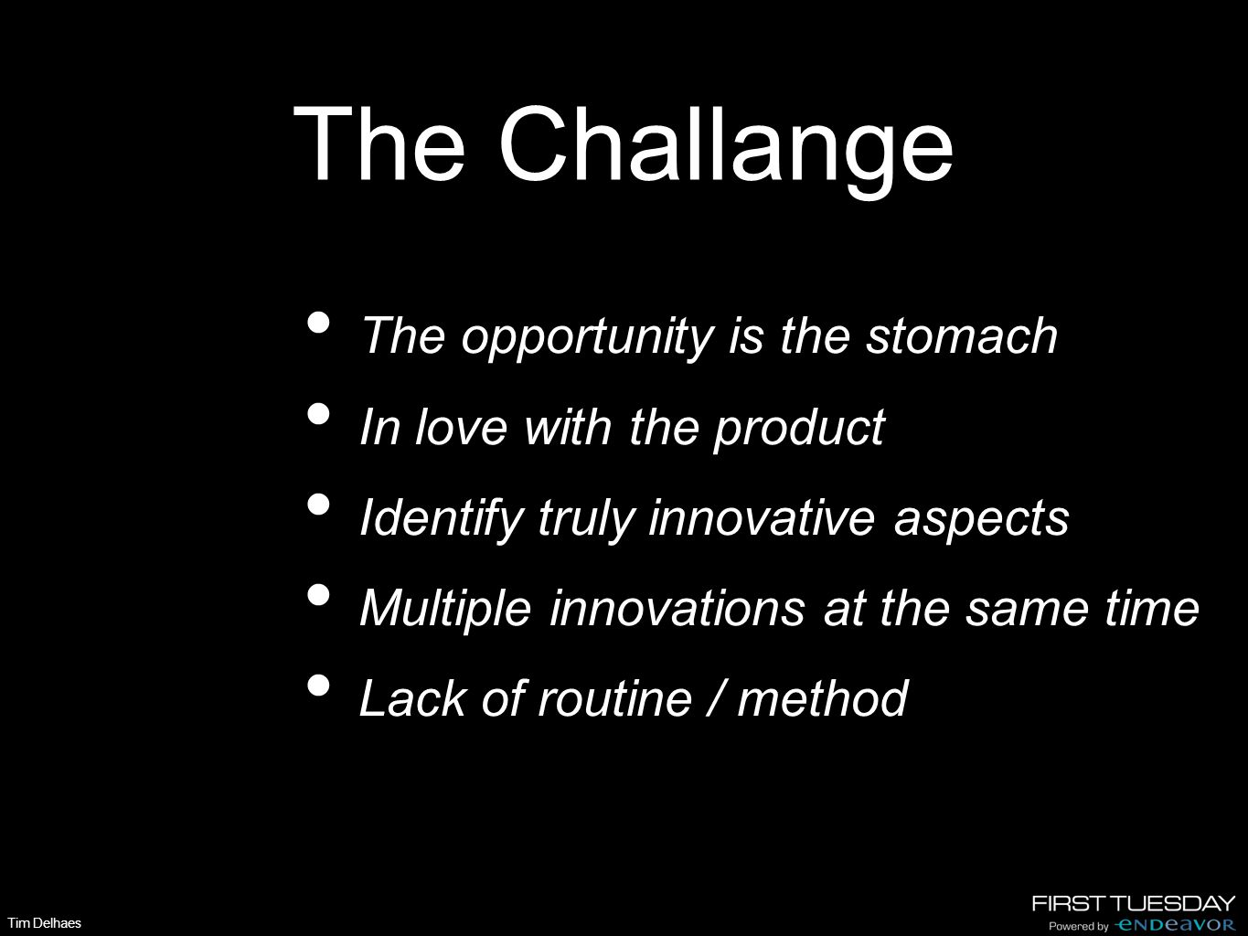 The Challange The opportunity is the stomach In love with the product Identify truly innovative aspects Multiple innovations at the same time Lack of routine / method