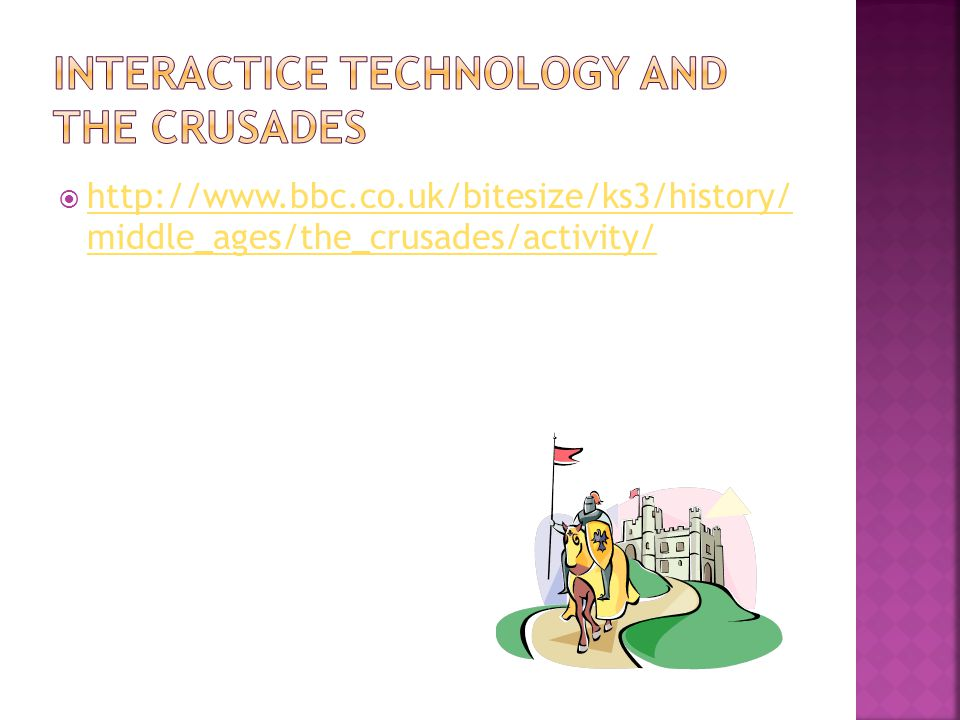  http://www.bbc.co.uk/bitesize/ks3/history/ middle_ages/the_crusades/activity/ http://www.bbc.co.uk/bitesize/ks3/history/ middle_ages/the_crusades/activity/