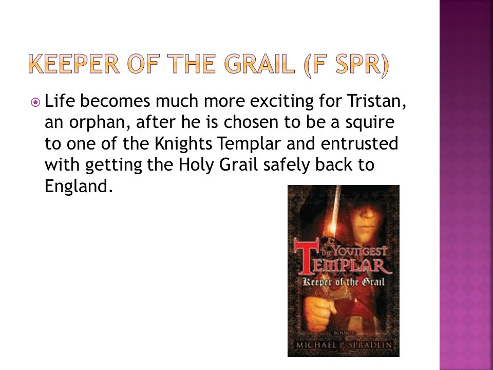  Life becomes much more exciting for Tristan, an orphan, after he is chosen to be a squire to one of the Knights Templar and entrusted with getting t