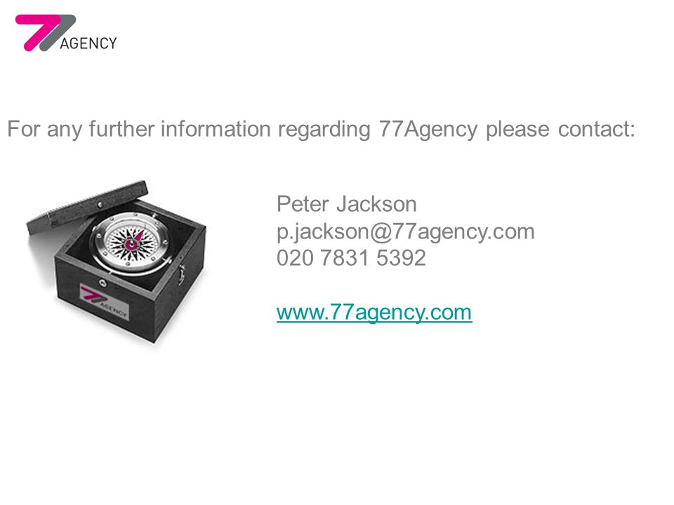 For any further information regarding 77Agency please contact: Peter Jackson p.jackson@77agency.com 020 7831 5392 www.77agency.com