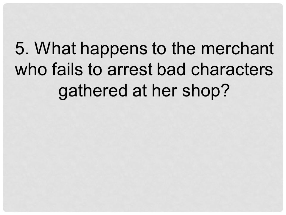 5. What happens to the merchant who fails to arrest bad characters gathered at her shop