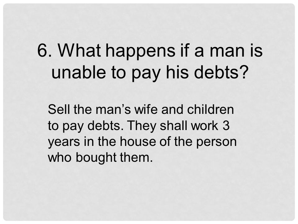 Sell the man's wife and children to pay debts.