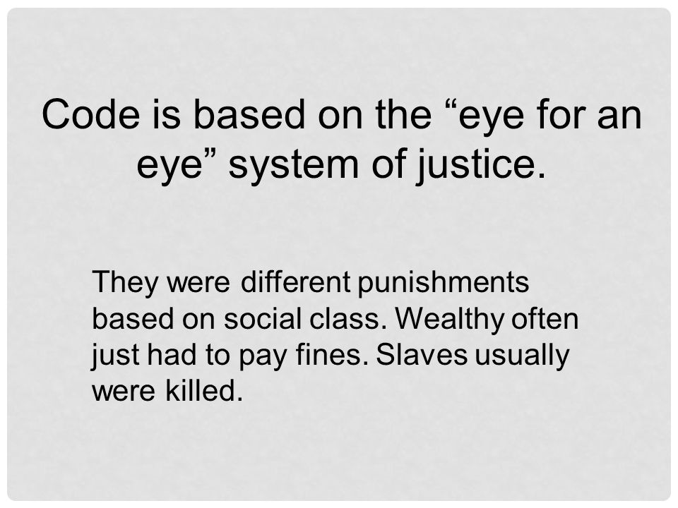 Code is based on the eye for an eye system of justice.