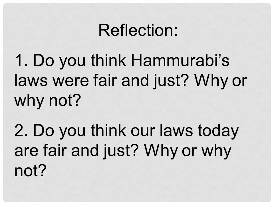 Reflection: 1. Do you think Hammurabi's laws were fair and just.