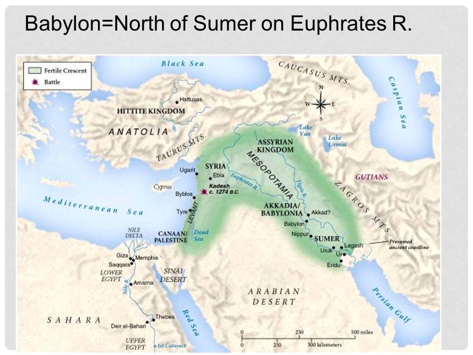 Babylon=North of Sumer on Euphrates R.