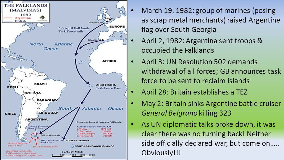 March 19, 1982: group of marines (posing as scrap metal merchants) raised Argentine flag over South Georgia April 2, 1982: Argentina sent troops & occ