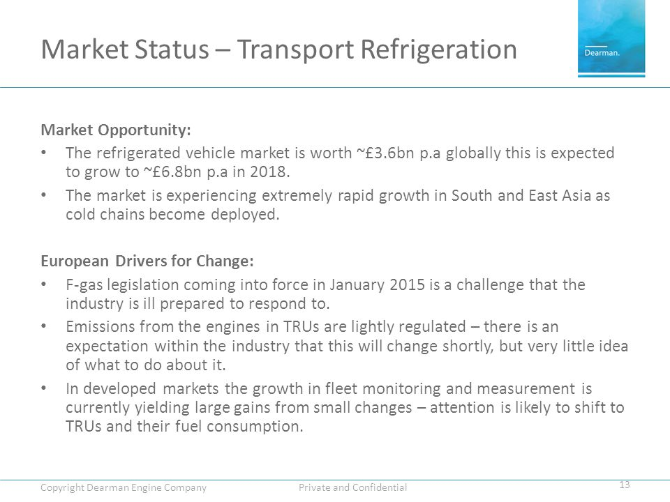 Market Status – Transport Refrigeration Market Opportunity: The refrigerated vehicle market is worth ~£3.6bn p.a globally this is expected to grow to ~£6.8bn p.a in 2018.