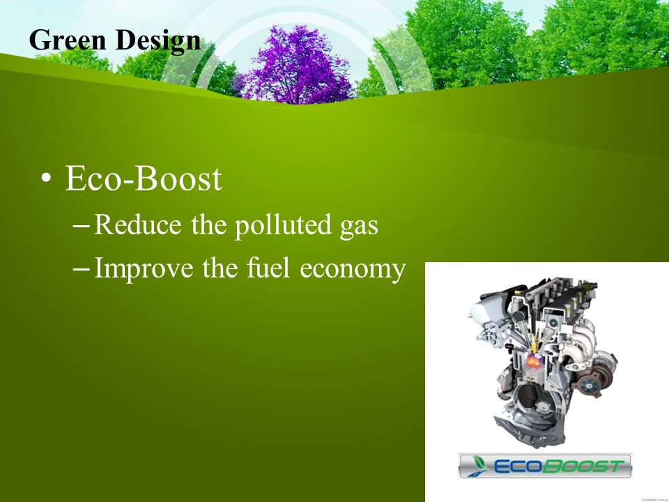 Green Design Eco-Boost – Reduce the polluted gas – Improve the fuel economy