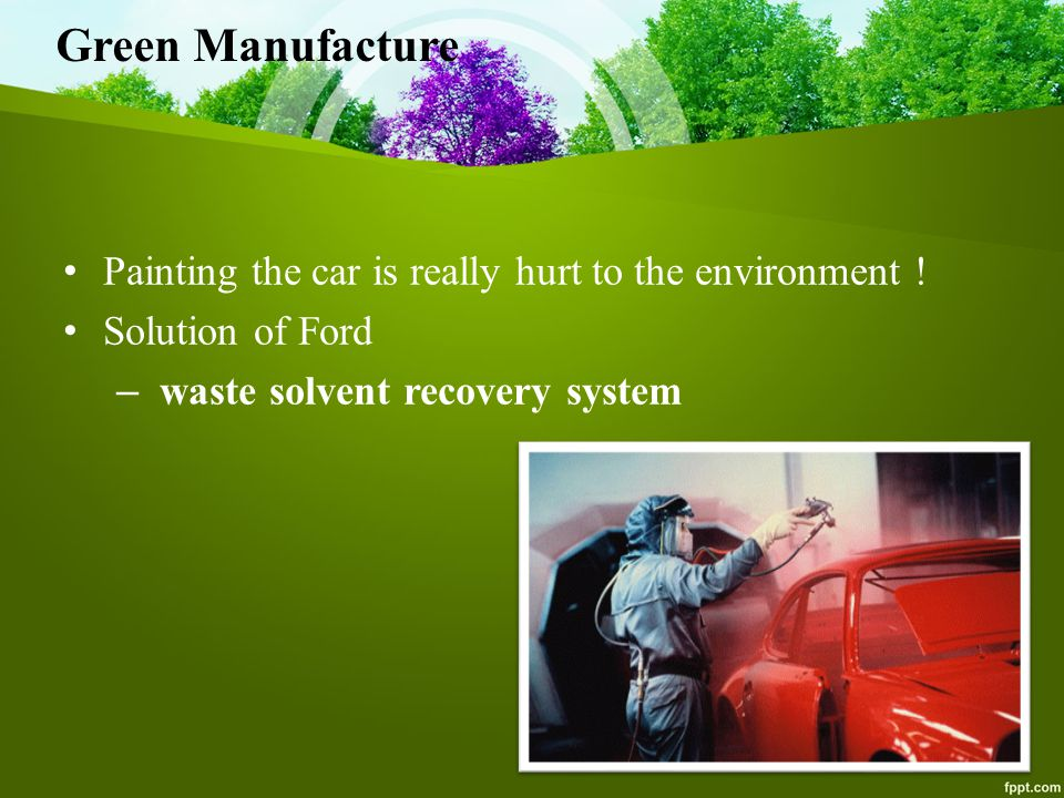 Green Manufacture Painting the car is really hurt to the environment .