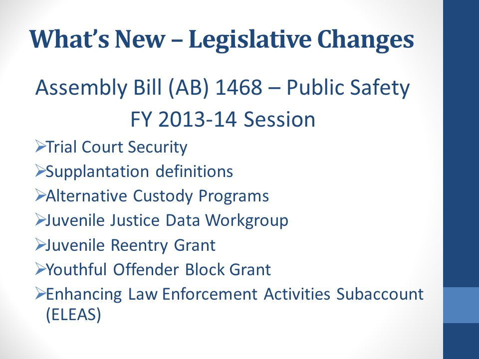 What's New – Legislative Changes Assembly Bill (AB) 1468 – Public Safety FY 2013-14 Session  Trial Court Security  Supplantation definitions  Alter