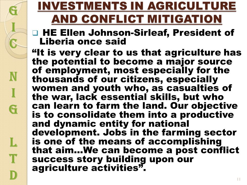 "INVESTMENTS IN AGRICULTURE AND CONFLICT MITIGATION  HE Ellen Johnson-Sirleaf, President of Liberia once said ""It is very clear to us that agriculture"
