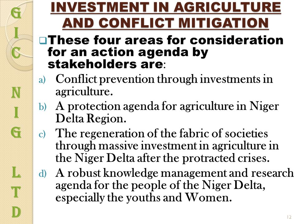 INVESTMENT IN AGRICULTURE AND CONFLICT MITIGATION  These four areas for consideration for an action agenda by stakeholders are : a) Conflict prevention through investments in agriculture.