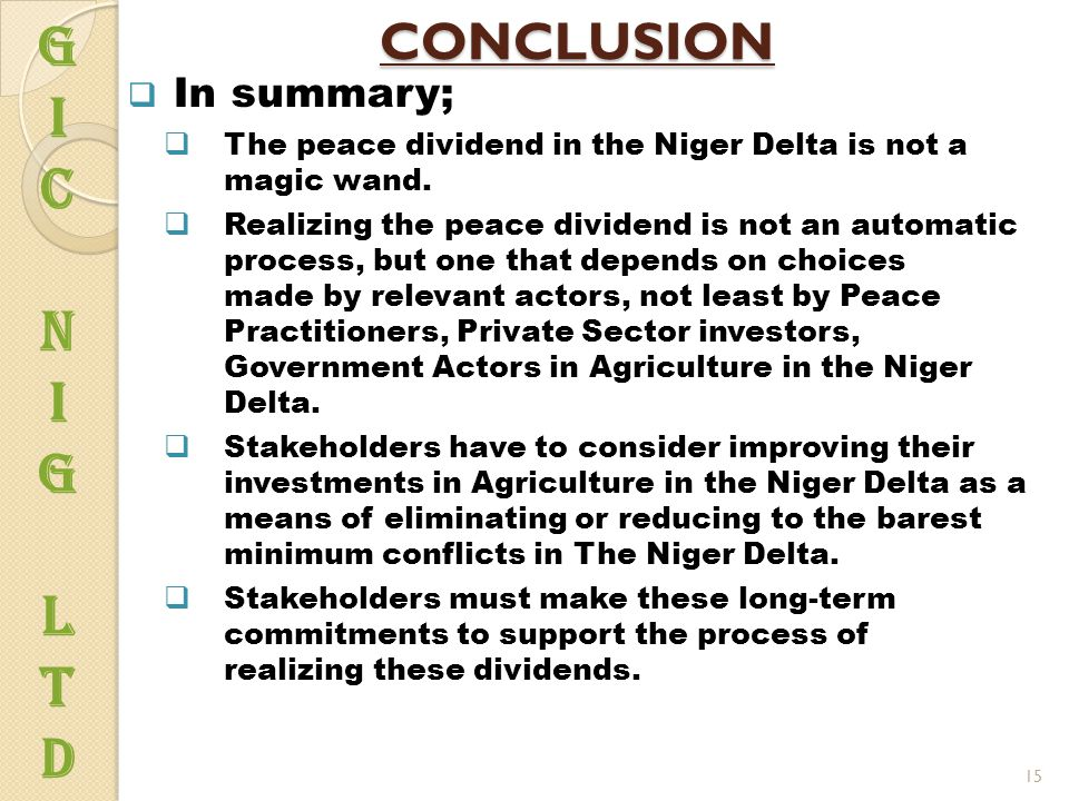 CONCLUSION  In summary;  The peace dividend in the Niger Delta is not a magic wand.  Realizing the peace dividend is not an automatic process, but