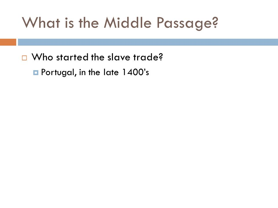 What is the Middle Passage?  Who started the slave trade?  Portugal, in the late 1400's