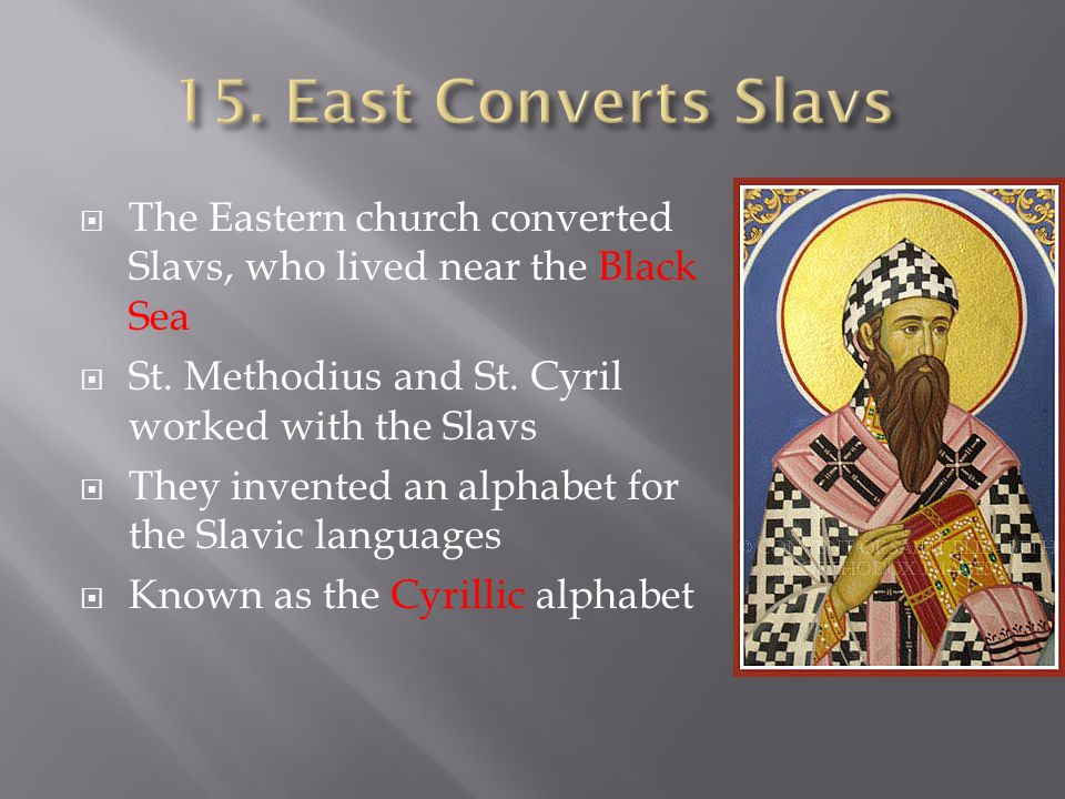  The Eastern church converted Slavs, who lived near the Black Sea  St.