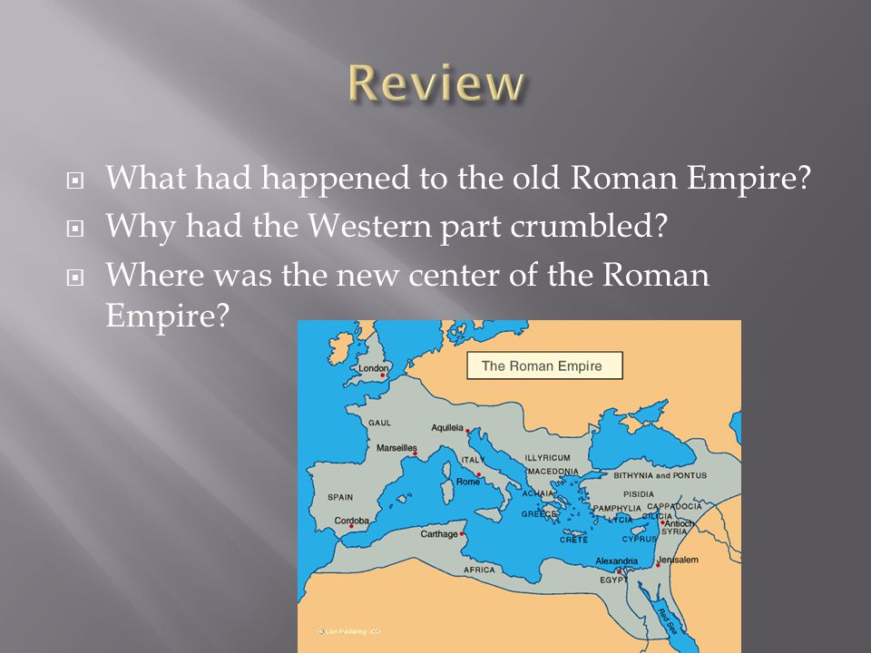  What had happened to the old Roman Empire.  Why had the Western part crumbled.