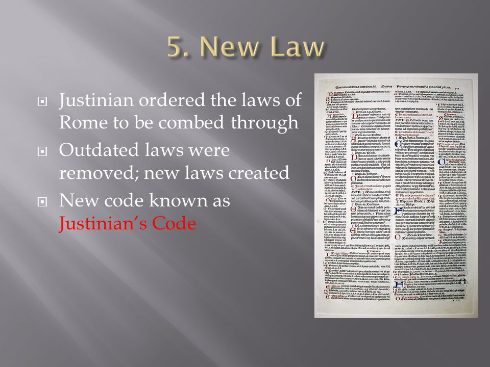  Justinian ordered the laws of Rome to be combed through  Outdated laws were removed; new laws created  New code known as Justinian's Code