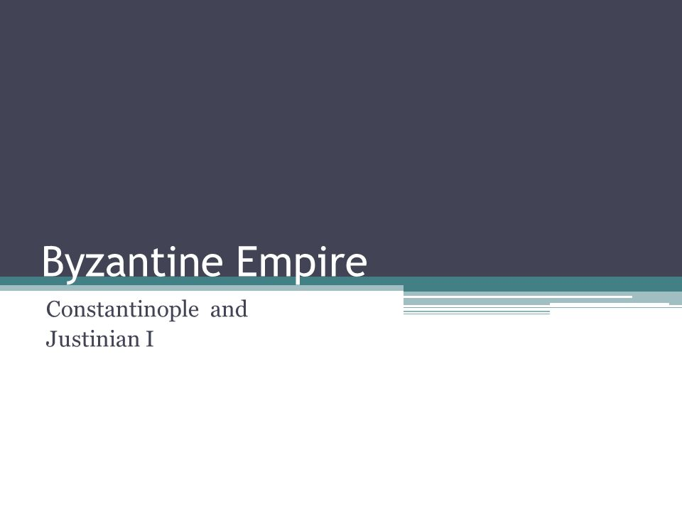 Byzantine Empire Constantinople and Justinian I