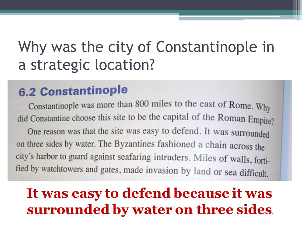 Why was the city of Constantinople in a strategic location? It was easy to defend because it was surrounded by water on three sides.