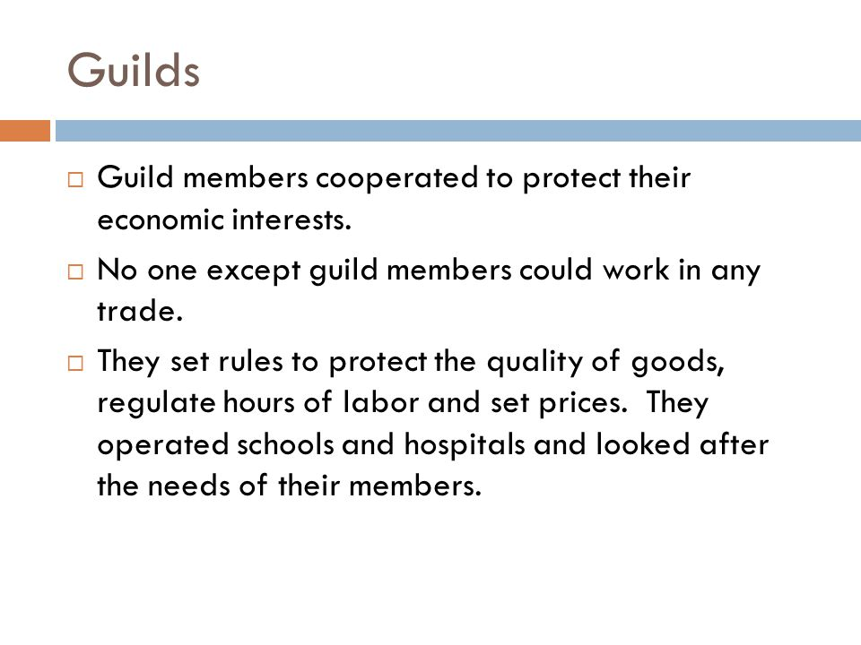 Guilds  Guild members cooperated to protect their economic interests.