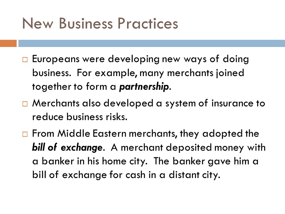 New Business Practices  Europeans were developing new ways of doing business.