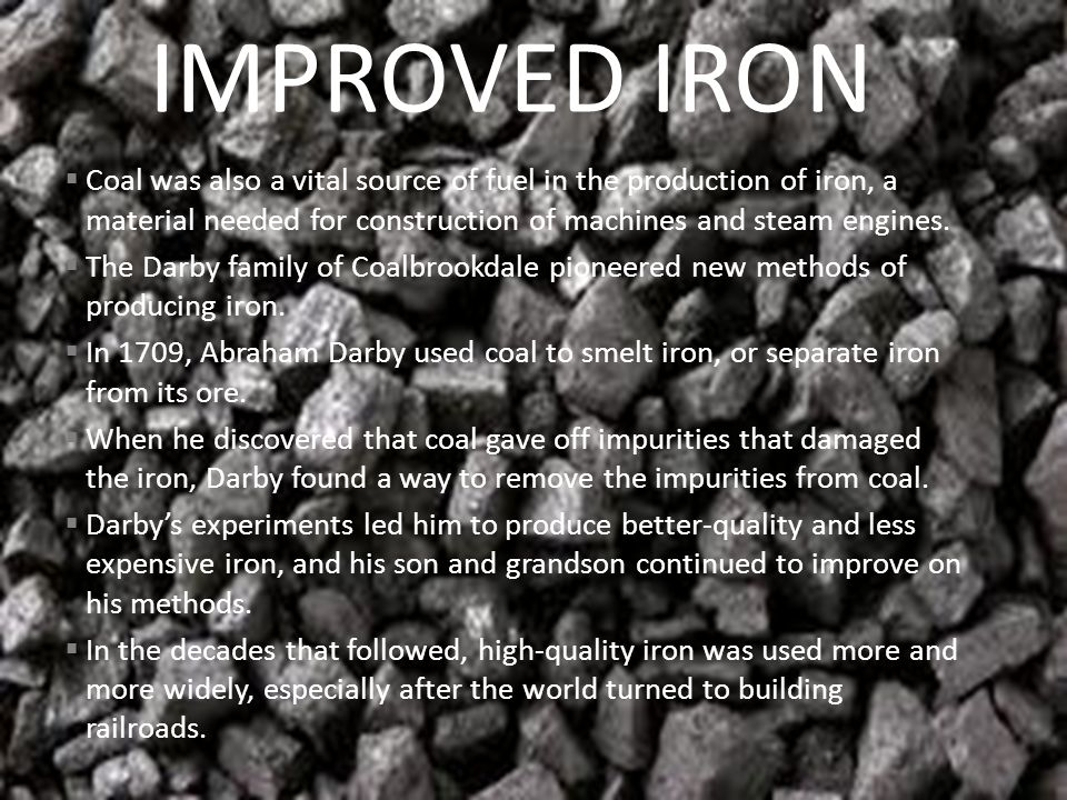  Coal was also a vital source of fuel in the production of iron, a material needed for construction of machines and steam engines.