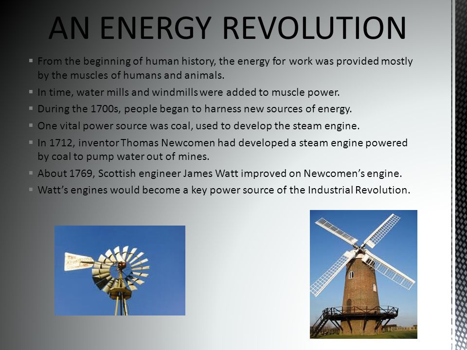  From the beginning of human history, the energy for work was provided mostly by the muscles of humans and animals.