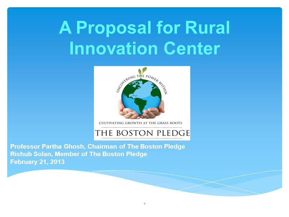 A Proposal for Rural Innovation Center Professor Partha Ghosh, Chairman of The Boston Pledge Rishub Solan, Member of The Boston Pledge February 21, 20