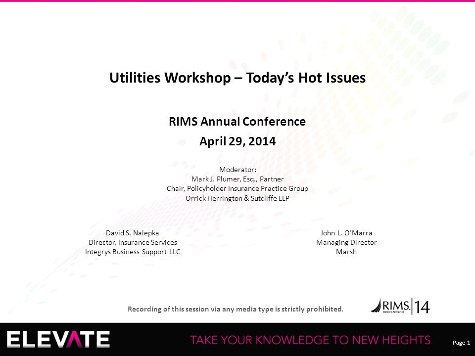 Page 1 Recording of this session via any media type is strictly prohibited. Utilities Workshop – Today's Hot Issues RIMS Annual Conference April 29, 2