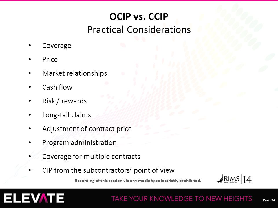 Page 34 Recording of this session via any media type is strictly prohibited. OCIP vs. CCIP Practical Considerations Coverage Price Market relationship