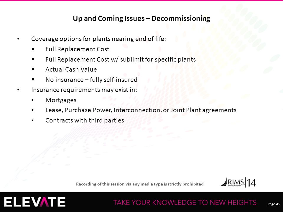 Page 45 Recording of this session via any media type is strictly prohibited. Up and Coming Issues – Decommissioning Coverage options for plants nearin