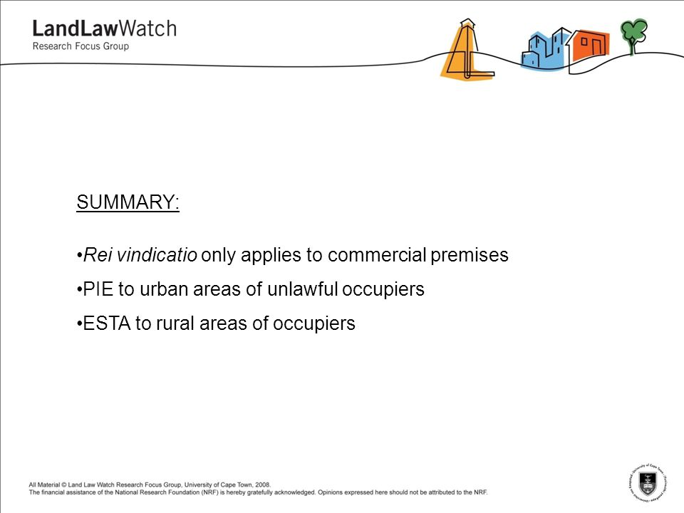 SUMMARY: Rei vindicatio only applies to commercial premises PIE to urban areas of unlawful occupiers ESTA to rural areas of occupiers
