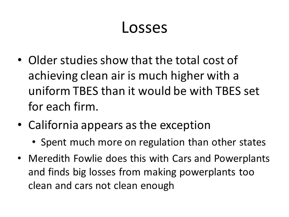 Losses Older studies show that the total cost of achieving clean air is much higher with a uniform TBES than it would be with TBES set for each firm.