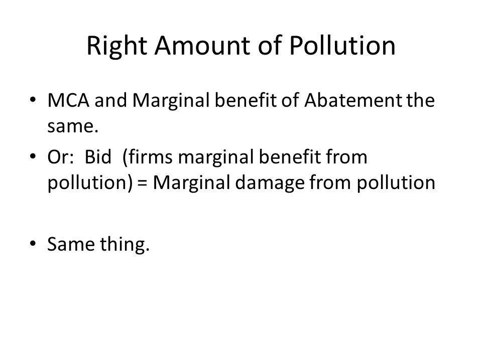 Right Amount of Pollution MCA and Marginal benefit of Abatement the same.
