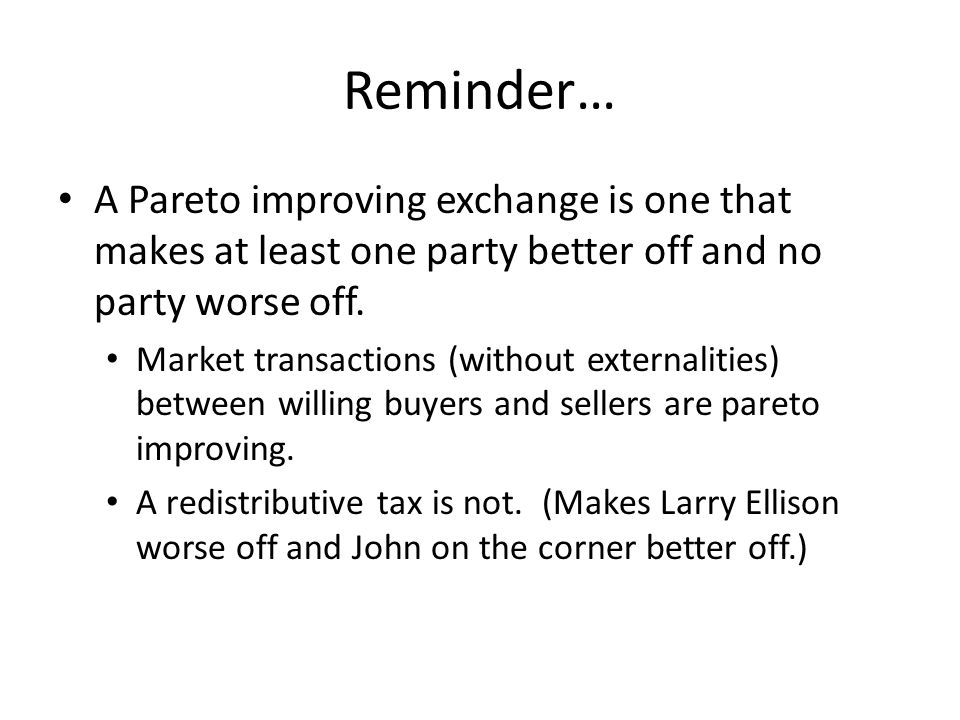 Reminder… A Pareto improving exchange is one that makes at least one party better off and no party worse off.