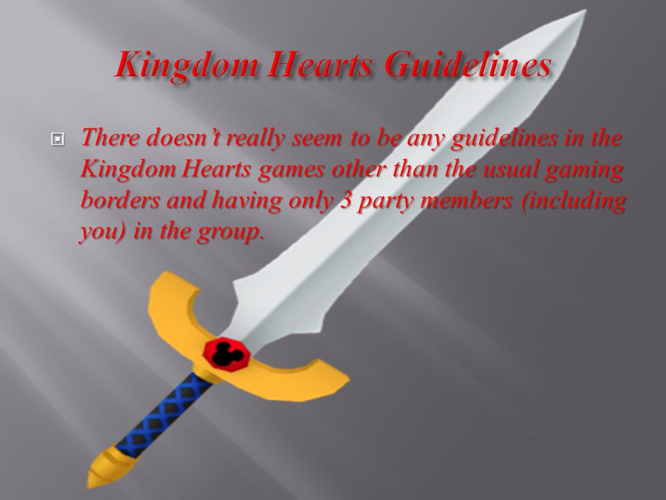  There doesn't really seem to be any guidelines in the Kingdom Hearts games other than the usual gaming borders and having only 3 party members (including you) in the group.