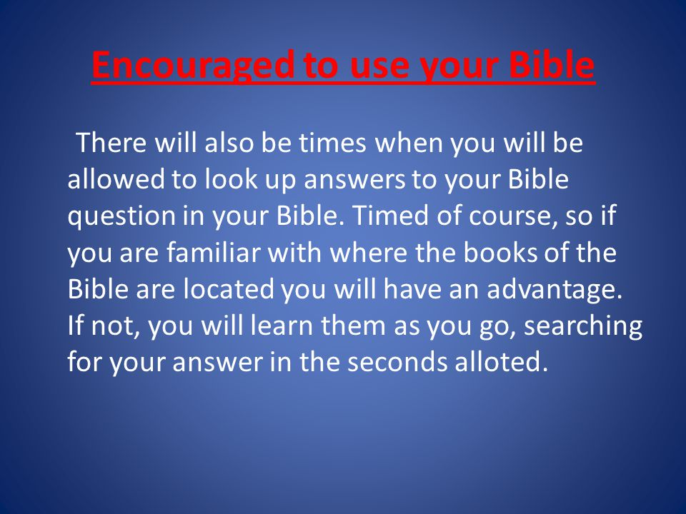 Encouraged to use your Bible There will also be times when you will be allowed to look up answers to your Bible question in your Bible.