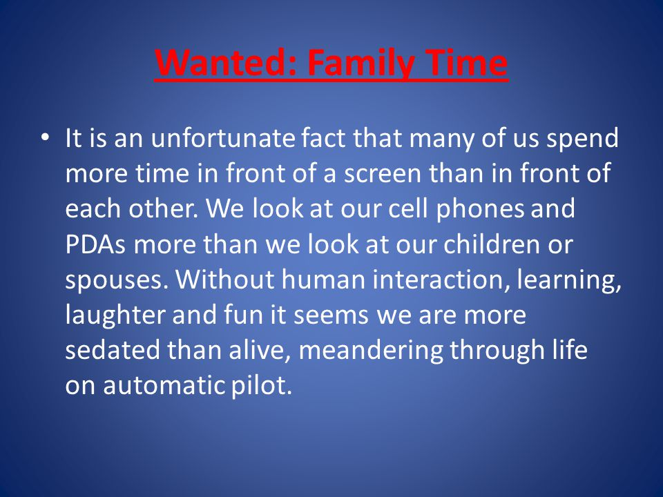 Wanted: Family Time It is an unfortunate fact that many of us spend more time in front of a screen than in front of each other.