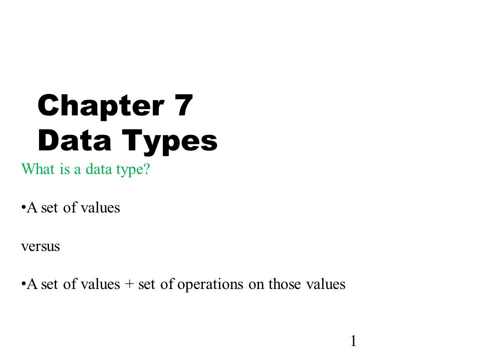 1 Chapter 7 Data Types What is a data type.