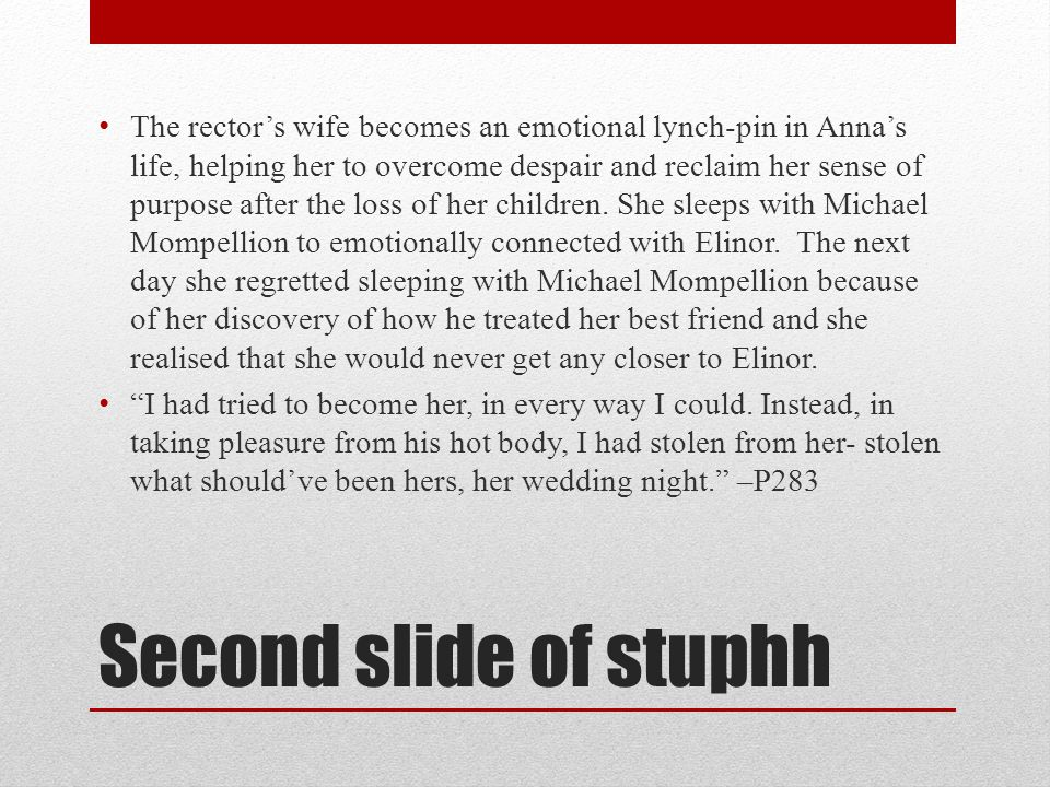 FIRST SLIDE OF STUFF Anna is introduced at the beginning of the novel as a caring but shy person whom also has a relationship with Elinor.