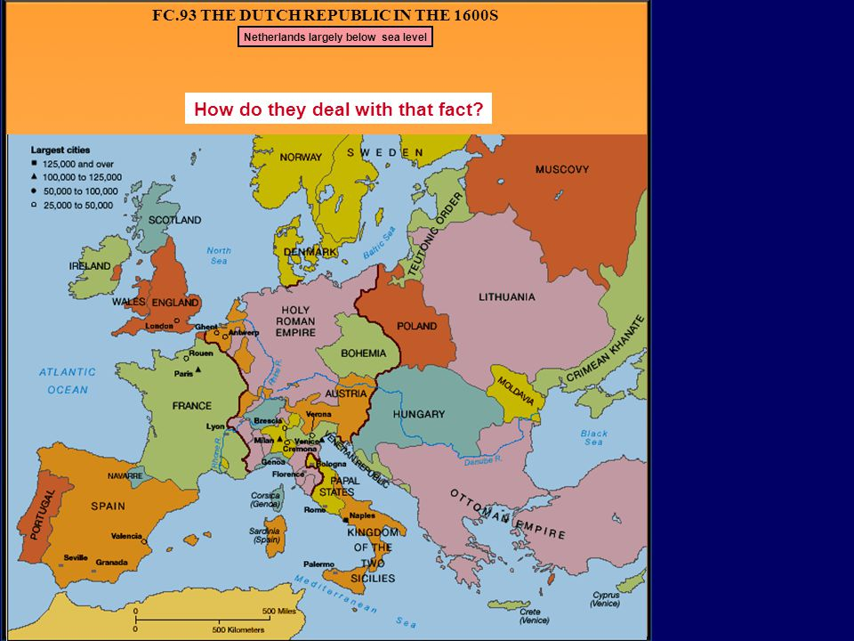FC.93 THE DUTCH REPUBLIC IN THE 1600S Louis XIV jealous of Dutch wealth  Wars (FC.95) Further develop domestic econ:Further develop foreign trade: En