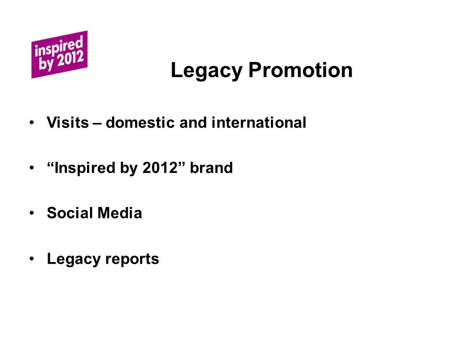 Legacy Promotion Visits – domestic and international Inspired by 2012 brand Social Media Legacy reports