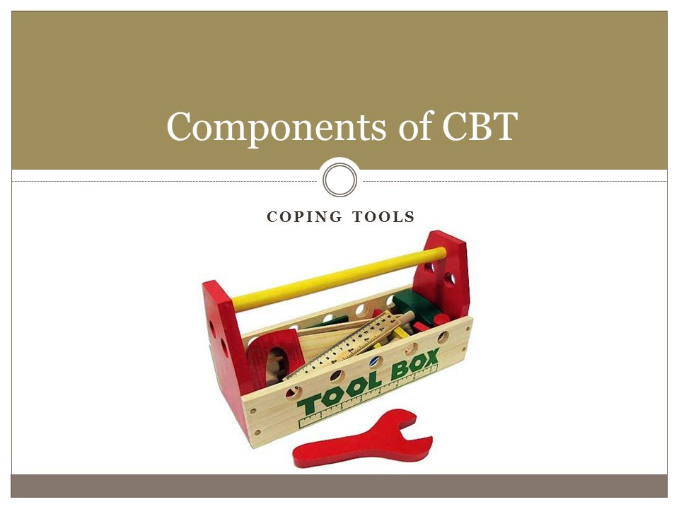 COPING TOOLS Components of CBT