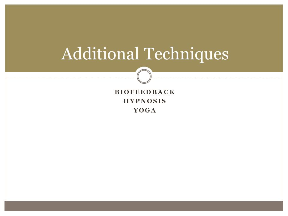 BIOFEEDBACK HYPNOSIS YOGA Additional Techniques