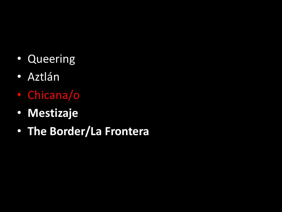 Queering Aztlán Chicana/o Mestizaje The Border/La Frontera