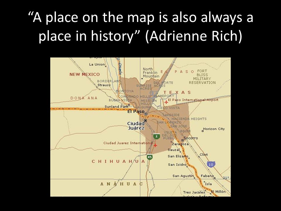 A place on the map is also always a place in history (Adrienne Rich)