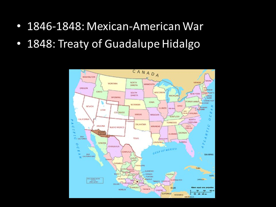 1846-1848: Mexican-American War 1848: Treaty of Guadalupe Hidalgo