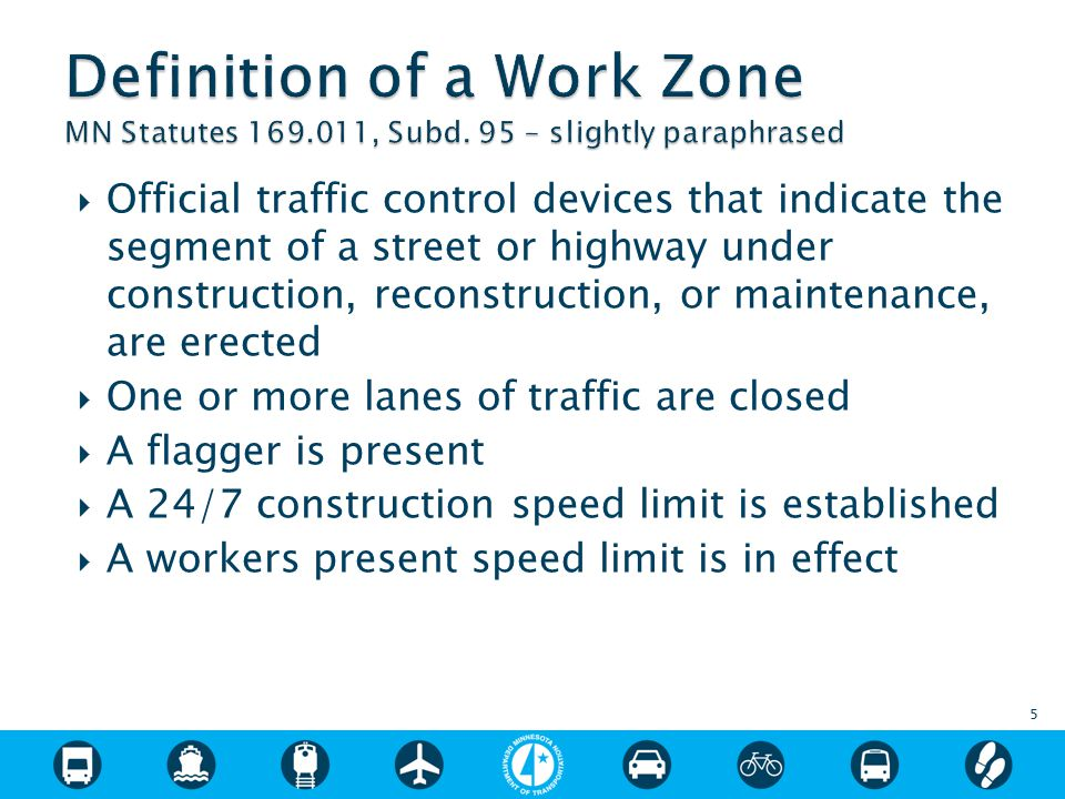  Official traffic control devices that indicate the segment of a street or highway under construction, reconstruction, or maintenance, are erected  One or more lanes of traffic are closed  A flagger is present  A 24/7 construction speed limit is established  A workers present speed limit is in effect 5