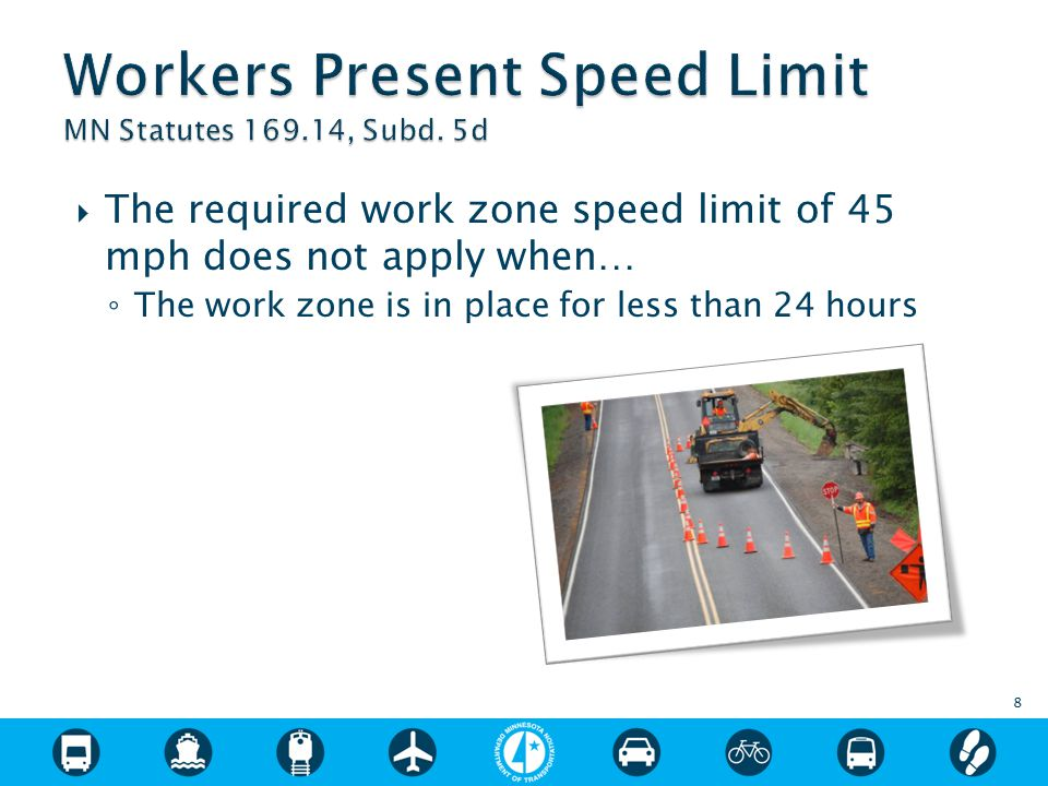  The required work zone speed limit of 45 mph does not apply when… ◦ The work zone is in place for less than 24 hours 8